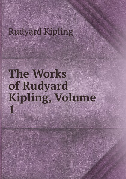 Джозеф Редьярд Киплинг The Works of Rudyard Kipling, Volume 1