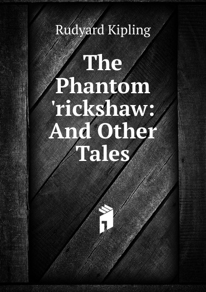 Джозеф Редьярд Киплинг The Phantom .rickshaw: And Other Tales