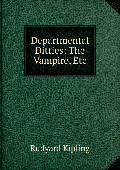 Джозеф Редьярд Киплинг Departmental Ditties: The Vampire, Etc