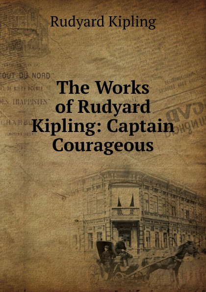 Джозеф Редьярд Киплинг The Works of Rudyard Kipling: Captain Courageous