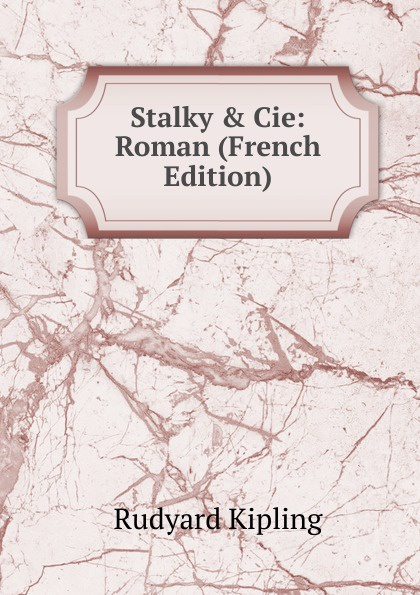 Джозеф Редьярд Киплинг Stalky . Cie: Roman (French Edition)