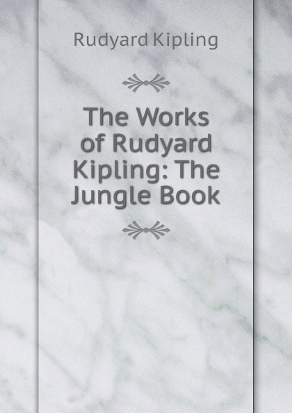 Джозеф Редьярд Киплинг The Works of Rudyard Kipling: The Jungle Book
