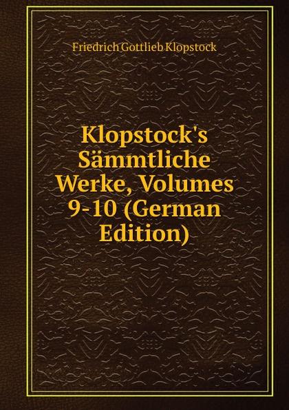 Friedrich Gottlieb Klopstock Klopstock.s Sammtliche Werke, Volumes 9-10 (German Edition)