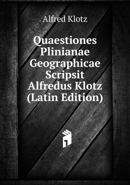 купить Alfred Klotz Quaestiones Plinianae Geographicae Scripsit Alfredus Klotz (Latin Edition) по цене 829 рублей
