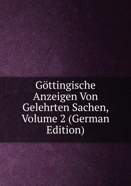 Gottingische Anzeigen Von Gelehrten Sachen, Volume 2 (German Edition) gottingische gelehrte anzeigen part 2 german edition