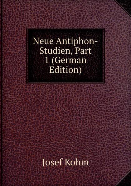 цена на Josef Kohm Neue Antiphon-Studien, Part 1 (German Edition)