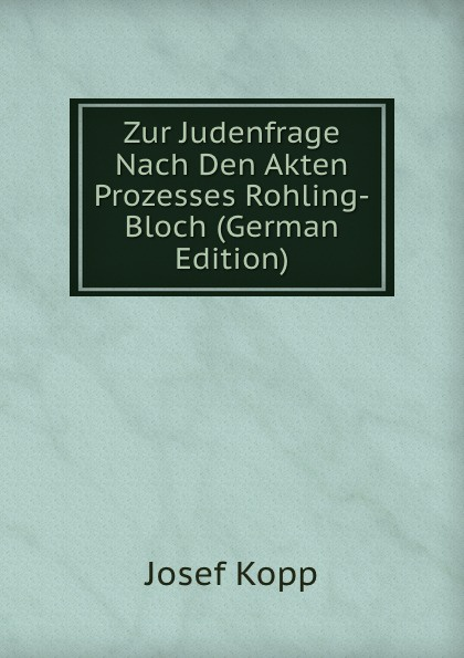 Zur Judenfrage Nach Den Akten Prozesses Rohling-Bloch (German Edition)