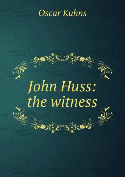 Oscar Kuhns John Huss: the witness