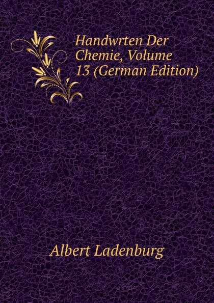 Handwrten Der Chemie, Volume 13 (German Edition)
