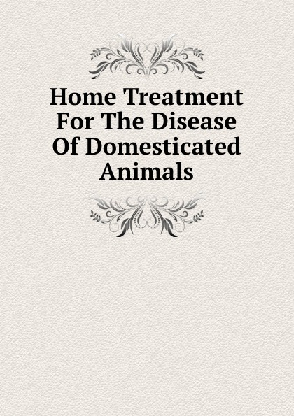 Home Treatment For The Disease Of Domesticated Animals w langtry home treatment of the diseases of domesticated animals