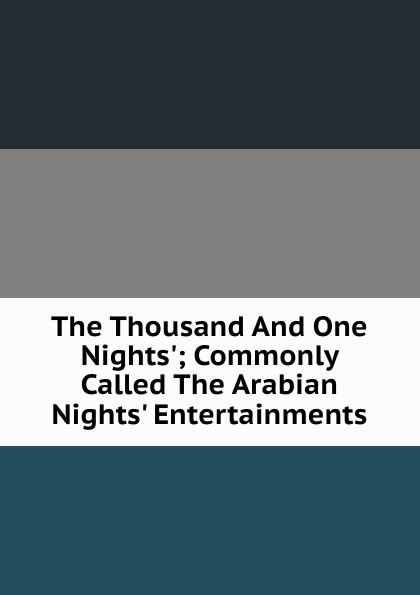 The Thousand And One Nights.; Commonly Called The Arabian Nights. Entertainments. цена в Москве и Питере