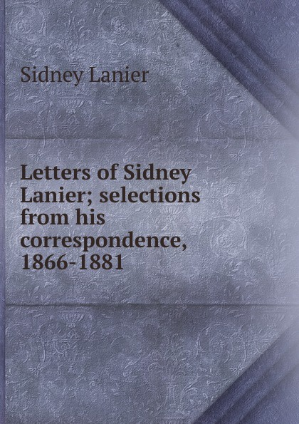 Фото - Sidney Lanier Letters of Sidney Lanier; selections from his correspondence, 1866-1881 sidney lanier retrospects and prospects
