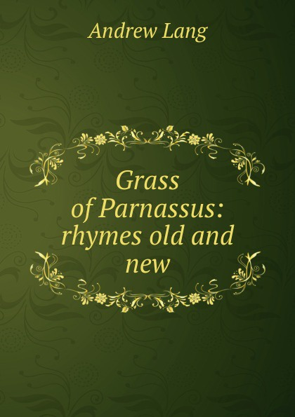 Andrew Lang Grass of Parnassus: rhymes old and new lang andrew new collected rhymes