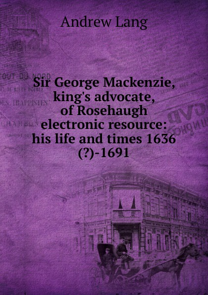 Andrew Lang Sir George Mackenzie, king.s advocate, of Rosehaugh electronic resource: his life and times 1636(.)-1691 andrew mackenzie пиджак
