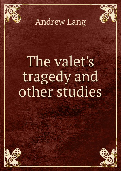 Andrew Lang The valet.s tragedy and other studies lang andrew the valet s tragedy and other studies