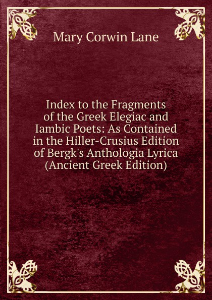Mary Corwin Lane Index to the Fragments of the Greek Elegiac and Iambic Poets: As Contained in the Hiller-Crusius Edition of Bergk.s Anthologia Lyrica (Ancient Greek Edition) the jews in the greek age paper