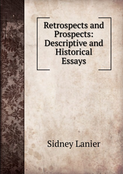 Фото - Sidney Lanier Retrospects and Prospects: Descriptive and Historical Essays sidney lanier retrospects and prospects