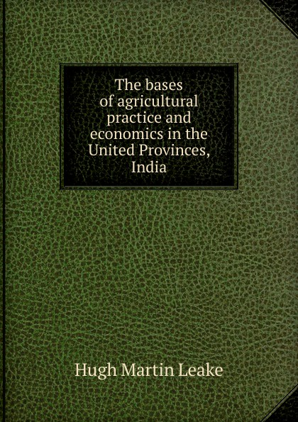 Hugh Martin Leake The bases of agricultural practice and economics in the United Provinces, India martin hurlimann india