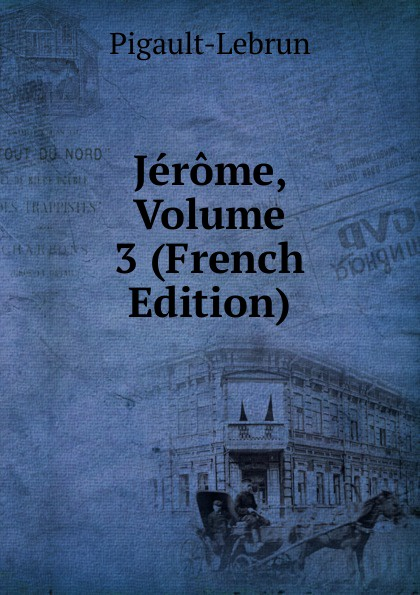 Pigault-Lebrun Jerome, Volume 3 (French Edition) pigault lebrun jerome volume 4 french edition