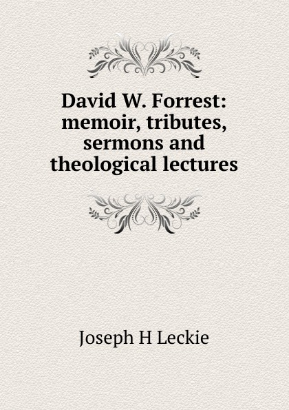 Фото - Joseph H Leckie David W. Forrest: memoir, tributes, sermons and theological lectures joseph h leckie david w forrest memoir tributes sermons and theological lectures
