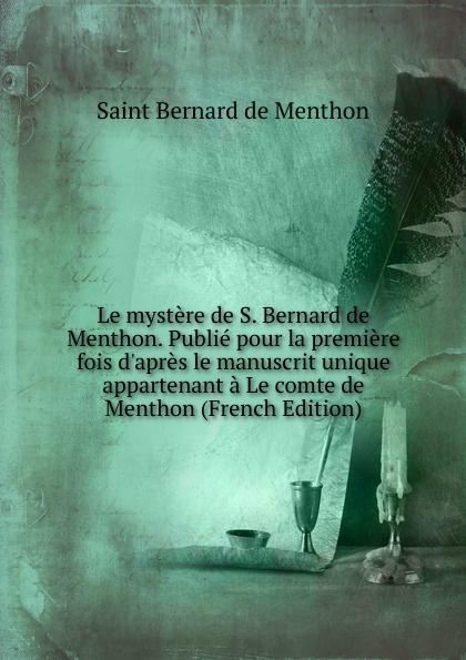 Saint Bernard de Menthon Le mystere de S. Bernard de Menthon. Publie pour la premiere fois d.apres le manuscrit unique appartenant a Le comte de Menthon (French Edition)