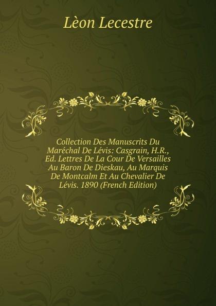 Lèon Lecestre Collection Des Manuscrits Du Marechal De Levis: Casgrain, H.R., Ed. Lettres De La Cour De Versailles Au Baron De Dieskau, Au Marquis De Montcalm Et Au Chevalier De Levis. 1890 (French Edition) levis магазины