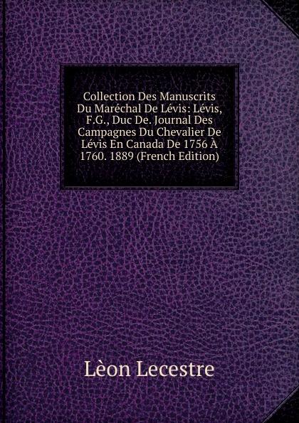 Lèon Lecestre Collection Des Manuscrits Du Marechal De Levis: Levis, F.G., Duc De. Journal Des Campagnes Du Chevalier De Levis En Canada De 1756 A 1760. 1889 (French Edition) levis магазины