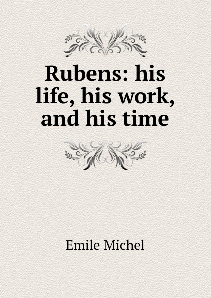 Emile Michel Rubens: his life, his work, and his time rubens and his legacy