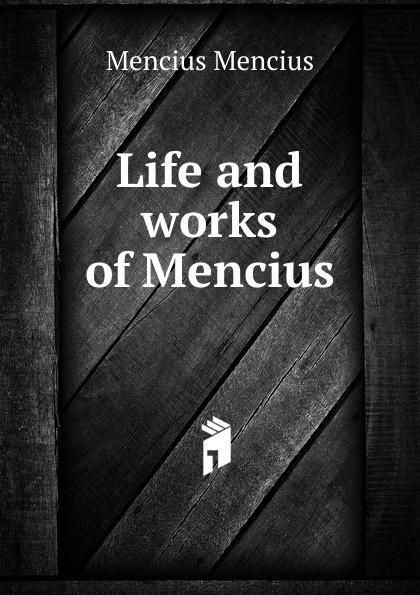 Mencius Mencius Life and works of Mencius mencius says