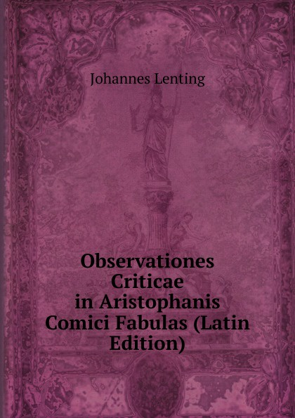 Johannes Lenting Observationes Criticae in Aristophanis Comici Fabulas (Latin Edition) wilhelm wehle observationes criticae in petronium latin edition