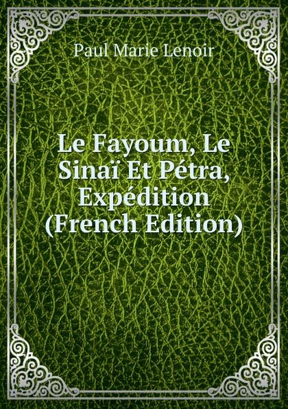Фото - Paul Marie Lenoir Le Fayoum, Le Sinai Et Petra, Expedition (French Edition) jean paul gaultier le male