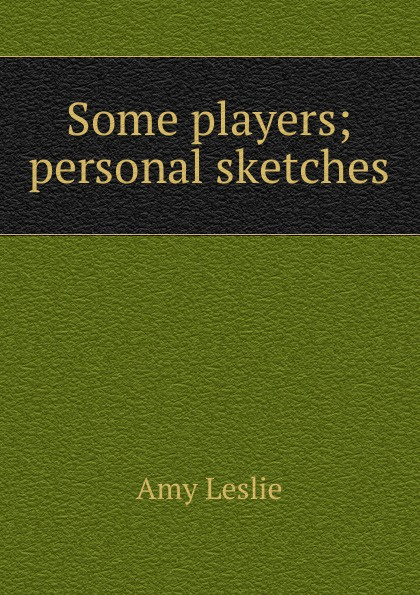 Some players; personal sketches