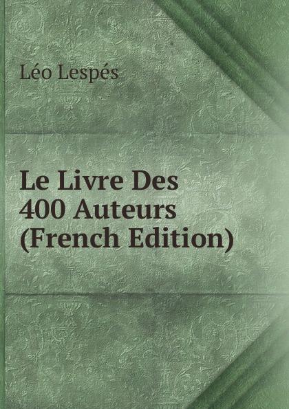 Léo Lespés Le Livre Des 400 Auteurs (French Edition)