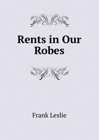 Frank Leslie Rents in Our Robes