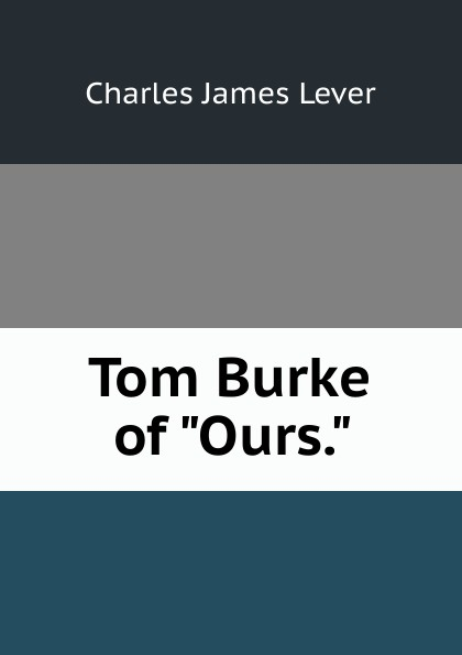 Lever Charles James Tom Burke of Ours. lever charles james 1806 1872 tom burke of ours volume 2
