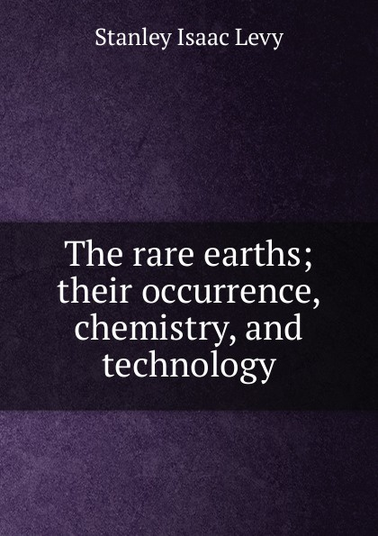 купить Stanley Isaac Levy The rare earths; their occurrence, chemistry, and technology по цене 912 рублей
