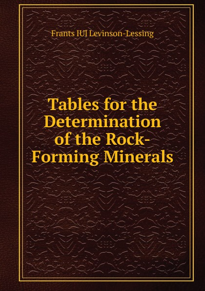 Frants IUl Levinson-Lessing Tables for the Determination of the Rock-Forming Minerals rutley frank 1842 1904 rock forming minerals
