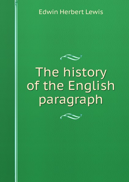 Edwin Herbert Lewis The history of the English paragraph edwin herbert lewis a text book of applied english grammar