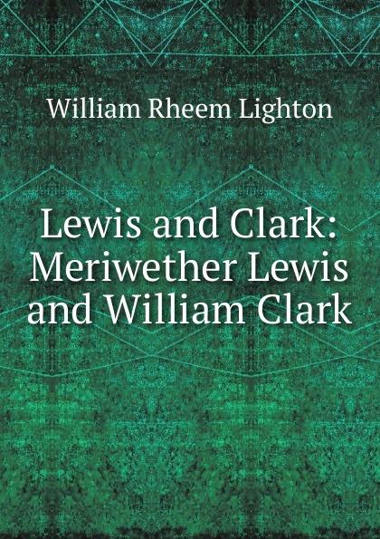 William Rheem Lighton Lewis and Clark: Meriwether Clark