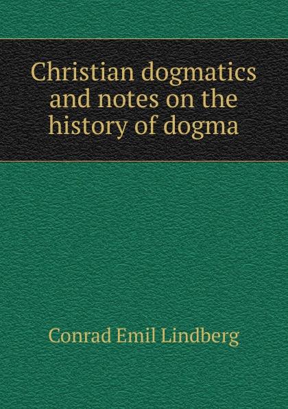 Conrad Emil Lindberg Christian dogmatics and notes on the history of dogma цена