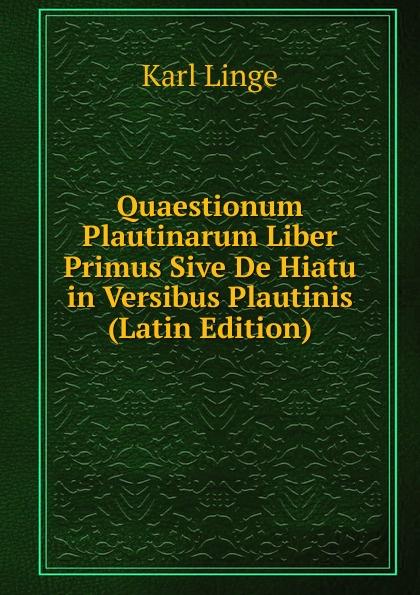 Karl Linge Quaestionum Plautinarum Liber Primus Sive De Hiatu in Versibus Plautinis (Latin Edition) цены