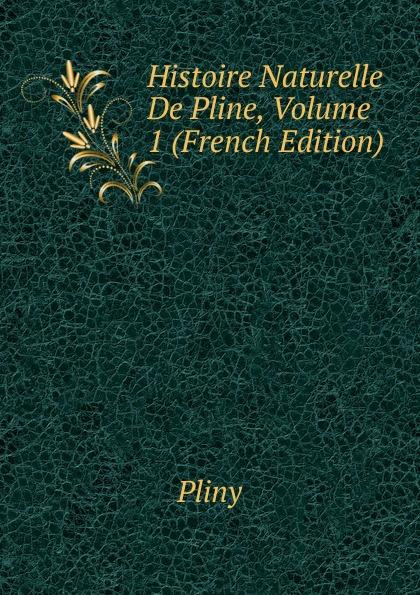 Histoire Naturelle De Pline, Volume 1 (French Edition)