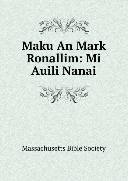Maku An Mark Ronallim: Mi Auili Nanai robert william logan maku an luk kapas allim auli nanai