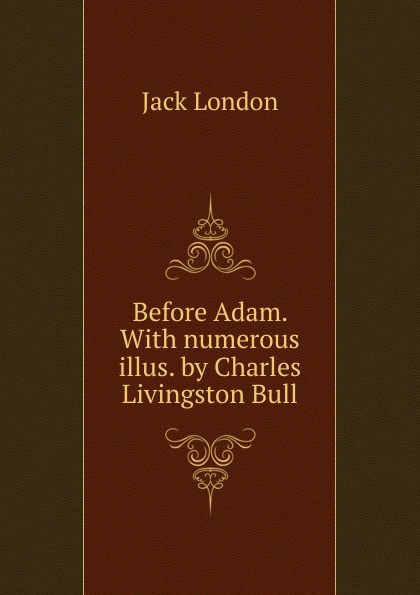 Jack London Before Adam With numerous illus by Charles Livingston Bull