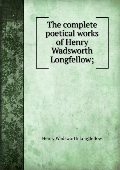 Фото - Henry Wadsworth Longfellow The complete poetical works of Henry Wadsworth Longfellow; henry wadsworth longfellow the poetical works of henry wadsworth longfellow 4