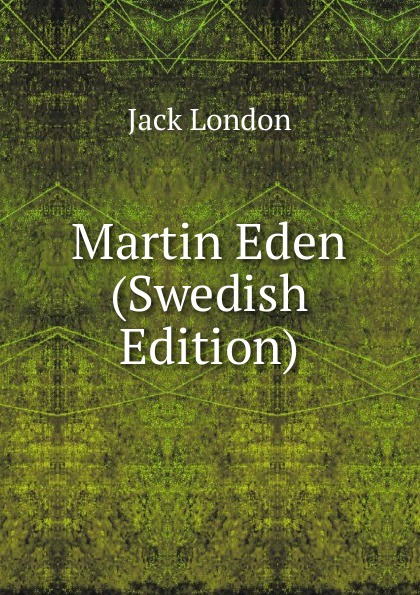 Jack London Martin Eden (Swedish Edition) jack london martin eden