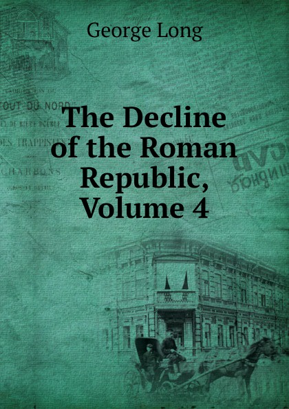 George Long The Decline of the Roman Republic, Volume 4 george long the decline of the roman republic page 2