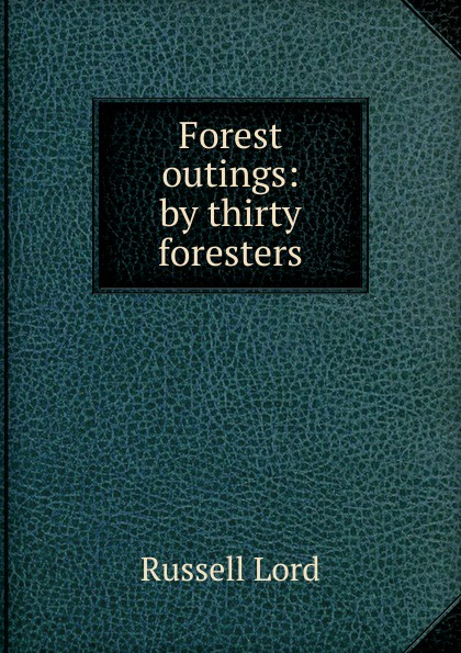 Forest outings: by thirty foresters