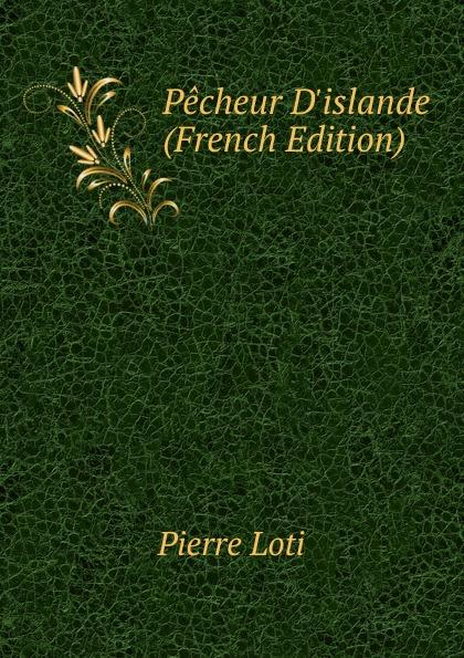 Pierre Loti Pecheur D.islande (French Edition)