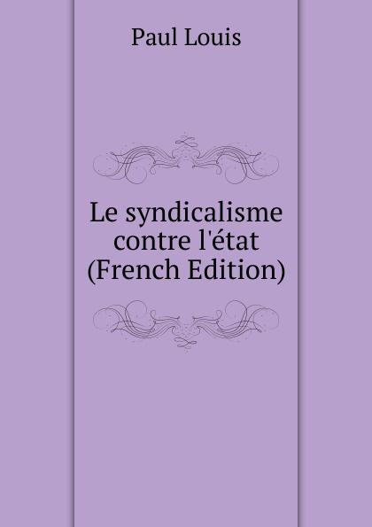 Фото - Paul Louis Le syndicalisme contre l.etat (French Edition) jean paul gaultier le male
